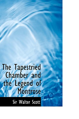 The Tapestried Chamber and the Legend of Montrose - Scott, Walter, Sir