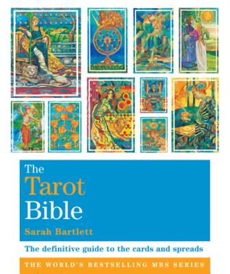 The Tarot Bible: The Definitive Guide to the Cards and Spreads - Bartlett, Sarah
