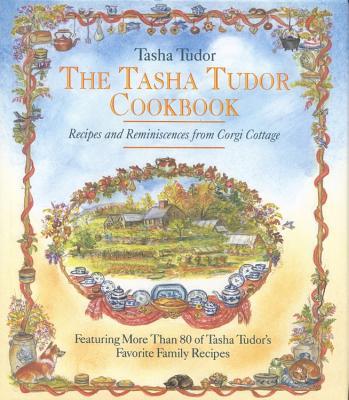 The Tasha Tudor Cookbook: Recipes and Reminiscences from Corgi Cottage - Tudor, Tasha, and Davis, Harry