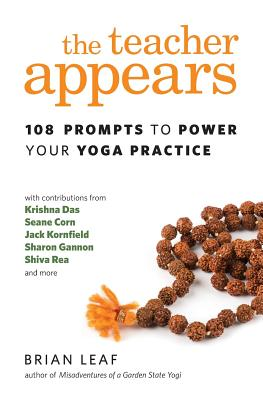 The Teacher Appears: 108 Prompts to Power Your Yoga Practice - Leaf, Brian