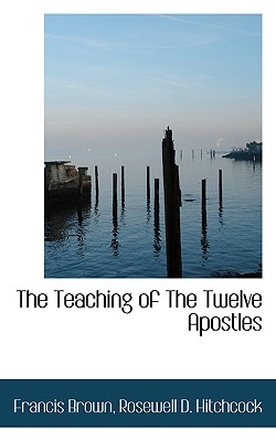 The Teaching of the Twelve Apostles - Brown, Francis, and Hitchcock, Roswell D