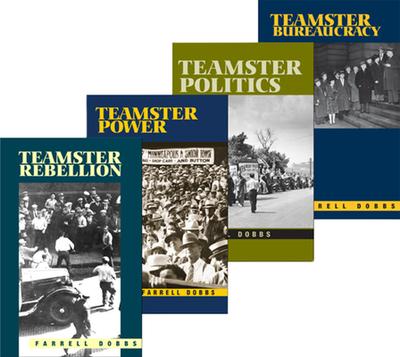 "The Teamster Series: ""Teamster Rebellion"", ""Teamster Power"", ""Teamster Politics"", ""Teamster Bureaucracy"" - Dobbs, Farrell"