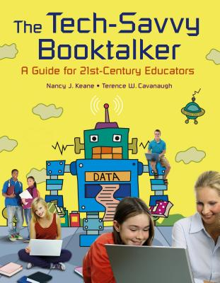 The Tech-Savvy Booktalker: A Guide for 21st-Century Educators - Keane, Nancy J, and Cavanaugh, Terence W