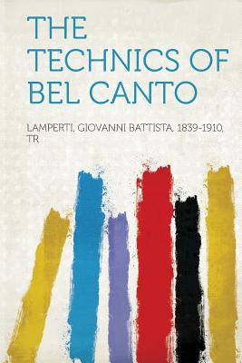 The Technics of Bel Canto - Tr, Lamperti Giovanni Battista 1839 (Creator)