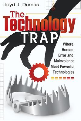The Technology Trap: Where Human Error and Malevolence Meet Powerful Technologies - Dumas, Lloyd J.