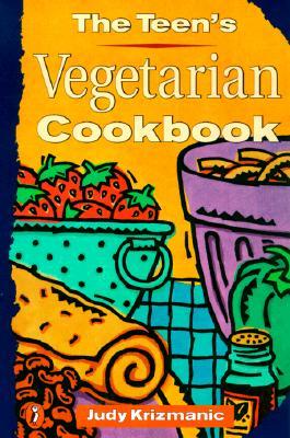 The Teen's Vegetarian Cookbook - Krizmanic, Judy