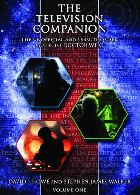 The Television Companion: Doctors 1-3 Vol 1: The Unofficial and Unauthorised Guide to Doctor Who - Howe, David J., and Walker, Stephen James