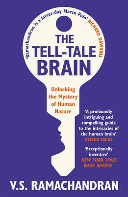 The Tell-tale Brain: Unlocking the Mystery of Human Nature - Ramachandran, V. S.