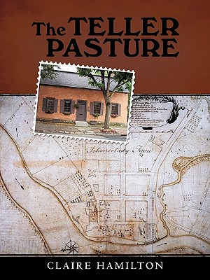 The Teller Pasture: An Investigation of a Place, People, and Events That Changed the Dutch Colonial Village of Schenectady - Hamilton, Claire, Dr., Bar