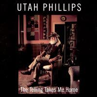 The Telling Takes Me Home - Utah Phillips