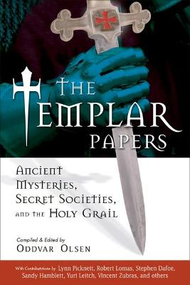 the Templar Papers: Ancient Mysteries Secret Societies and the Holy Grail - Olsen, Oddvar