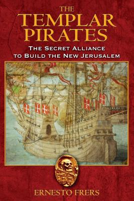 The Templar Pirates: The Secret Alliance to Build the New Jerusalem - Frers, Ernesto