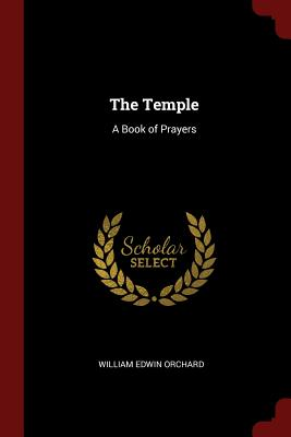 The Temple: A Book of Prayers - Orchard, William Edwin
