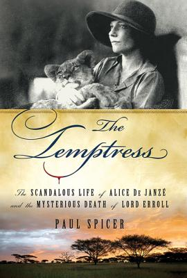 The Temptress: The Scandalous Life of Alice de Janze and the Mysterious Death of Lord Erroll - Spicer, Paul