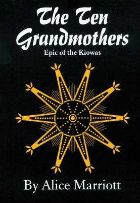 The Ten Grandmothers: Epic of the Kiowas - Marriott, Alice Lee