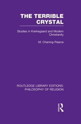 The Terrible Crystal: Studies in Kierkegaard and Modern Christianity - Chaning-Pearce, Melville