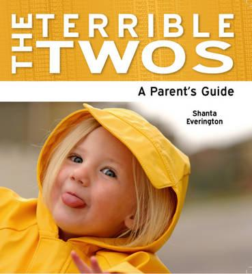 The Terrible Twos: A Parent's Guide - Everington, Shanta