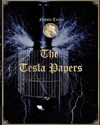 The Tesla Papers - Tesla, Nikola
