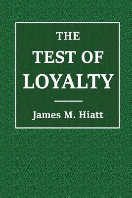 The Test of Loyalty - Hiatt, James