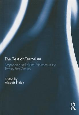 The Test of Terrorism: Responding to Political Violence in the Twenty-First Century - Finlan, Alastair (Editor)