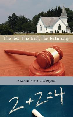 The Test, the Trial, the Testimony - O'Bryant, Reverend Kevin a