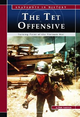 The TET Offensive: Turning Point of the Vietnam War - Anderson, Dale