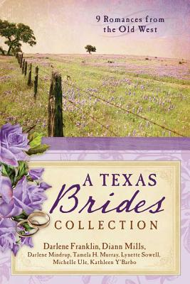 The Texas Brides Collection: 9 Complete Stories - Franklin, Darlene, and Mills, DiAnn, and Mindrup, Darlene