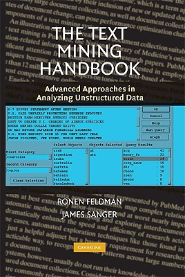 The Text Mining Handbook: Advanced Approaches in Analyzing Unstructured Data - Feldman, Ronen, and Sanger, James