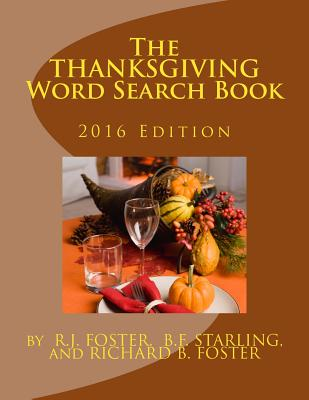 The Thanksgiving Word Search Book: 2016 Edition - Foster, R J, and Starling, B F, and Foster, Richard B