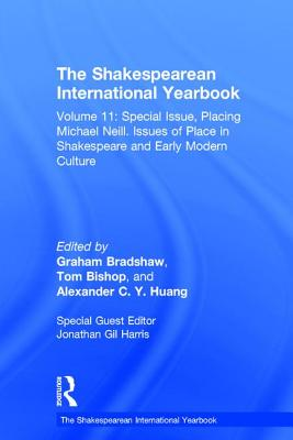 The The Shakespearean International Yearbook 2050: Special Issue, Placing Michael Neill. Issues of Place in Shakespeare and Early Modern Culture Volume 11 - Bradshaw, Graham, Professor (Series edited by), and Bishop, Tom, Professor (Series edited by), and Calvo, Clara