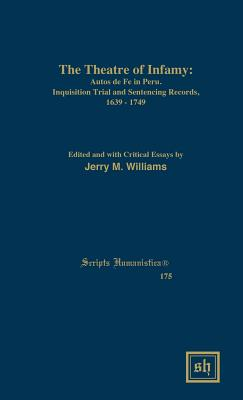 The Theater of Infamy: Autos de Fe in Peru; Inquisition Trial and Sentencing Records, 1639-1749 - Williams, Jerry M (Editor)