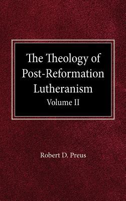 The Theology of Post-Reformation Lutheranism Volume II - Preus, Robert D