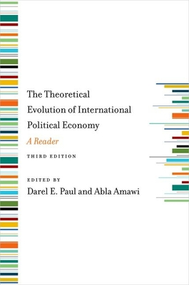 The Theoretical Evolution of International Political Economy, Third Edition: A Reader - Paul, Darel E (Editor), and Amawi, Abla (Editor)