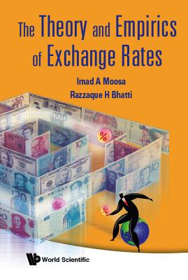 The Theory and Empirics of Exchange Rates - Moosa, Imad A (Editor), and Bhatti, Razzaque H (Editor)