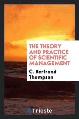 The Theory and Practice of Scientific Management - Thompson, C Bertrand