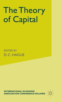 The Theory of Capital - Lutz, F.A. (Editor), and Hague, Douglas (Editor)