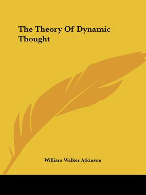 The Theory of Dynamic Thought - Atkinson, William Walker