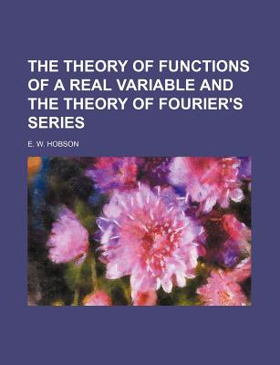 The theory of functions of a real variable and the theory of Fourier's series. - Hobson, Ernest William