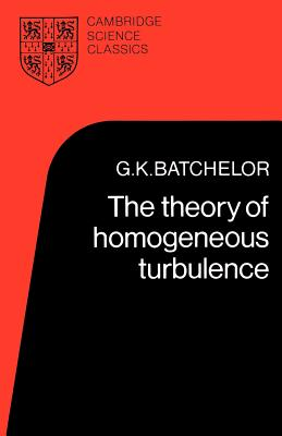 The Theory of Homogeneous Turbulence - Batchelor, G K