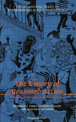 The Theory of Reasoned Action: Its Application to AIDS-preventive Behaviour - Gallois, Cynthia (Editor), and McCamish, Malcolm (Editor), and Terry, Deborah J. (Editor)