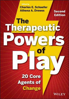 The Therapeutic Powers of Play: 20 Core Agents of Change - Schaefer, Charles E, PhD, and Drewes, Athena A