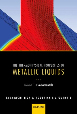 The Thermophysical Properties of Metallic Liquids: Volume 1 : Fundamentals - Iida, Takamichi, and Guthrie, Roderick I. L.