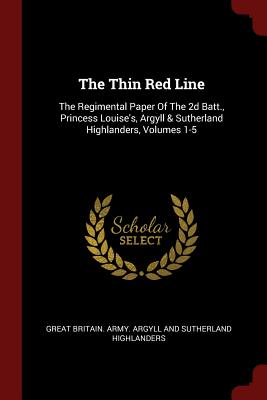The Thin Red Line: The Regimental Paper of the 2D Batt., Princess Louise's, Argyll & Sutherland Highlanders, Volumes 1-5 - Great Britain Army Argyll and Sutherla (Creator)