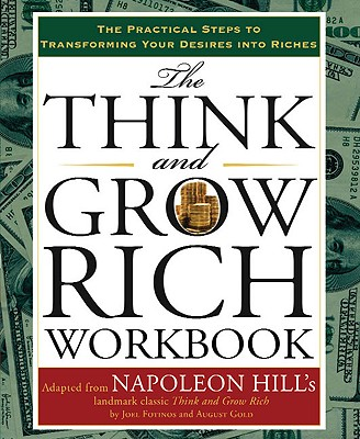 The Think and Grow Rich Workbook: The Practical Steps to Transforming Your Desires Into Riches - Hill, Napoleon