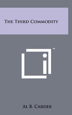 The Third Commodity - Carder, Al B