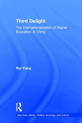 The Third Delight: Internationalization of Higher Education in China - Yang, Rui