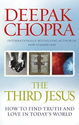 The Third Jesus: How to Find Truth and Love in Today's World - Chopra, Deepak, M.D.
