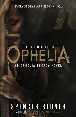 The Third Life of Ophelia - Stoner, Spencer