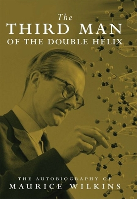 The Third Man of the Double Helix - Wilkins, Maurice