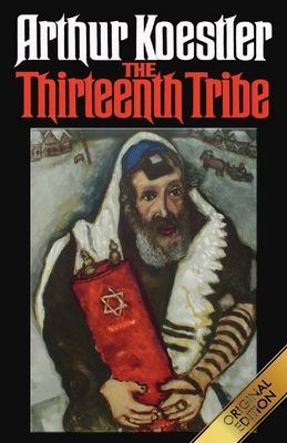 The Thirteenth Tribe: The Khazar Empire and its Heritage - Koestler, Arthur